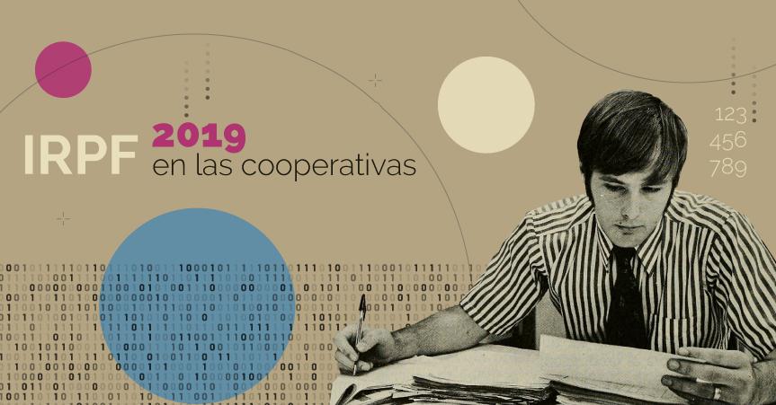 IRPF 2019: Cómo tributan las rentas que paga la cooperativa a sus socios trabajadores